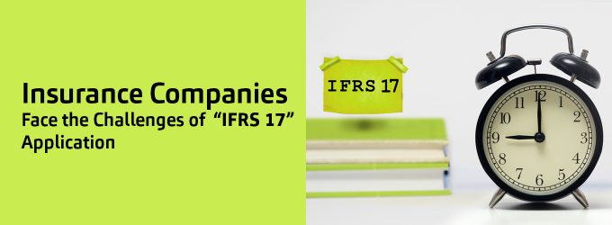 Insurance Companies Facing Challenges of Application of IFRS 17